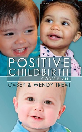 Positive Childbirth, God's Plan: Practical Wisdom for Pregnancy and Delivery