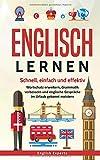 Englisch lernen: Schnell, einfach und effektiv - Wortschatz erweitern, Grammatik verbessern und englische Gespräche im Urlaub gekonnt meistern - English Experts