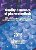 Quality assurance of pharmaceuticals 2016: WHO Guidelines  Good Practices  Related Regulatory Guidance and GXPs Training Materials