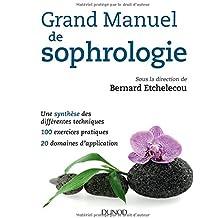 Grand manuel de sophrologie - Une synthèse des différentes techniques, 100 exercices pratiques...: Une synthèse des différentes techniques, 100 exercices pratiques, 20 domaines d'application