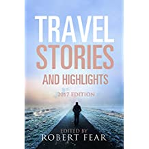 Travel Stories and Highlights: 2017 Edition (English Edition)