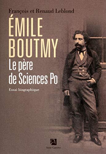Emile Boutmy Le père de Sciences-Po par François Leblond, Renaud Leblond