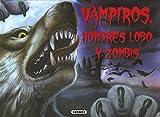 Vampiros, hombres lobo y zombis (Monstruos de ayer y de hoy)