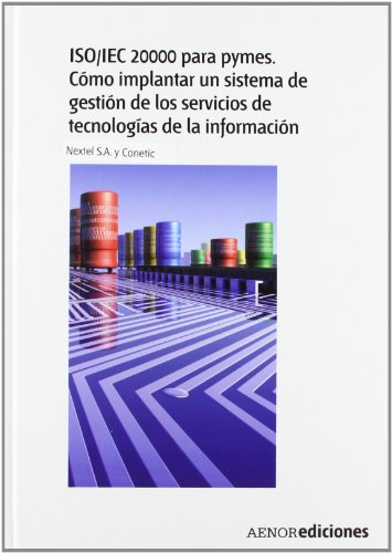 ISO/IEC 20000 para pymes. Cómo implantar un sistema de gestión de los servicios de tecnologías de la información por Nextel S.A.