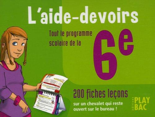 L'aide-devoirs 6e : Tout le programme scolaire, 200 fiches leçons