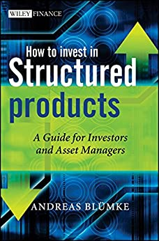 How to Invest in Structured Products: A Guide for Investors and Asset Managers (The Wiley Finance Series) von [Bluemke , Andreas]