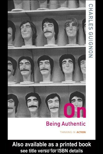 On Being Authentic (Thinking in Action) by Guignon. Charles ( 2004 ) Paperback