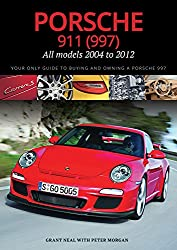 Porsche 911 (997) All Models 2004 to 2012: Your Only Guide to Buying and Owning a Porsche 997