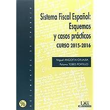 SISTEMA FISCAL ESPAÑOL: ESQUEMAS Y CASOS PRÁCTICOS. CURSO 2015-2016 (Documentos de Trabajo)