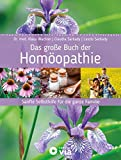 Das große Buch der Homöopathie: Sanfte Selbsthilfe für die ganze Familie