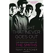 A Light That Never Goes Out: The Enduring Saga of the Smiths by Tony Fletcher (2013-12-03)