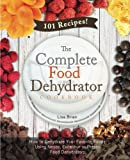 The Complete Food Dehydrator Cookbook: How to Dehydrate Your Favorite Foods Using Nesco, Excalibur or Presto Food Dehydrators, Including 101 Recipes.: Volume 1 (Food Dehydrator Recipes)