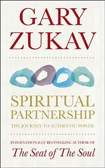 Spiritual Partnership: The Journey To Authentic Power by [Zukav, Gary]