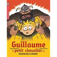 Guillaume petit chevalier, Tome 4 : Tranchelard le brigand