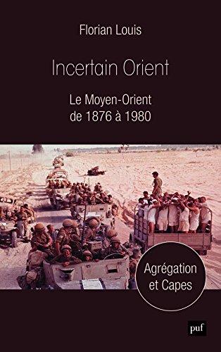 Incertain Orient - Le Moyen-Orient de 1876 à 1980