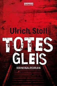 Totes Gleis: Kriminalroman