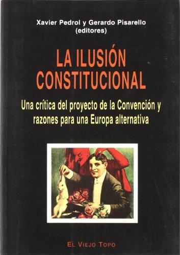 La ilusión constitucional: Una crítica del proyecto de la Convención y razones para una Europa alternativa
