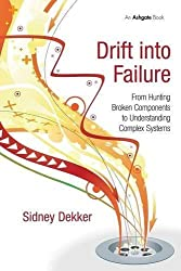 Drift into Failure: From Hunting Broken Components to Understanding Complex Systems by Sidney Dekker (2011-03-02)