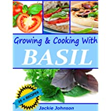 Growing & Cooking With Basil - Over 35 Recipes (English Edition)