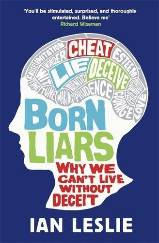 Born Liars: Why We Can't Live Without Deceit (Old Edition)