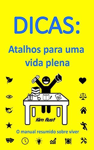 DICAS: Atalhos para uma vida plena: O manual resumido sobre viver (Portuguese Edition)