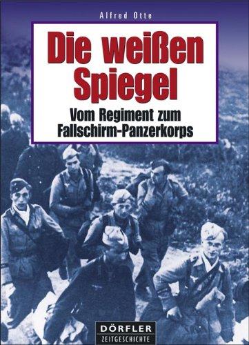 Die weissen Spiegel: Vom Regiment zum Fallschirm-Panzerkorps