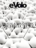 Digital and Parametric Architecture (eVolo Book 6)