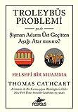 Troleybüs Problemi ya da Şişman Adamı Üst Geçitten Aşağı Atar mısınız?: Felsefi Bir Muamma