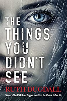 The Things You Didn't See: An emotional psychological suspense novel where nothing is as it seems by [Dugdall, Ruth]