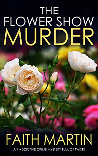 THE FLOWER SHOW MURDER an addictive crime mystery full of twists (Monica Noble Detective Book 2) by [MARTIN, FAITH]