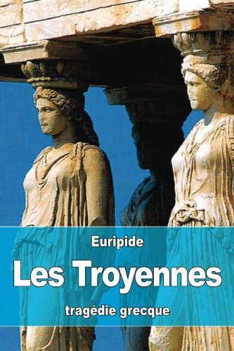 Les Troyennes par Euripide