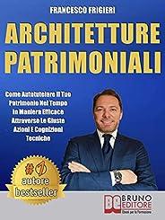 Architetture Patrimoniali: Come Autotutelare Il Tuo Patrimonio Nel Tempo In Maniera Efficace Attraverso Le Giu