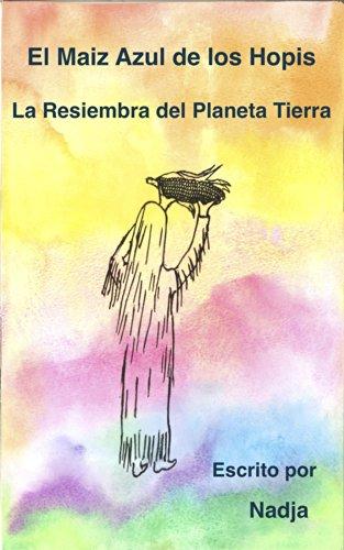 El Maíz Azul de los Hopis: La Resiembra del Planeta Tierra por Nadja