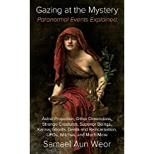 Gazing at the Mystery: Paranormal Events Explained by Samael Aun Weor (2015-06-01)