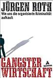 Gangsterwirtschaft. Wie uns die organisierte Kriminalität aufkauft