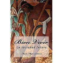 Bien Vivir: La Sociedad Futura (Spanish Edition)