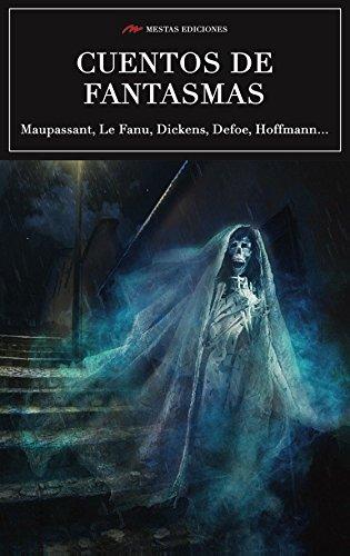 Los mejores cuentos de fantasmas por LE FANU, DICKENS, DEFOE,... MAUPASSANT