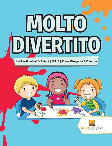 Molto Divertito : Libri Per Bambini Di 7 Anni | Vol. 2 | Come Disegnare E Colorare