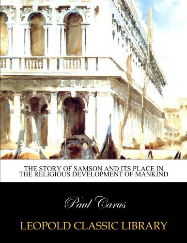 The story of Samson and its place in the religious development of mankind por Paul Carus