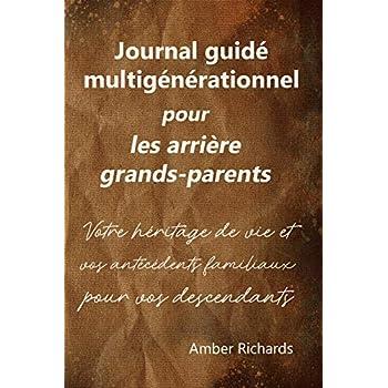 Journal guidé multigénérationnel pour les arrière grands-parents: Votre héritage de vie et vos antécédents familiaux pour vos descendants