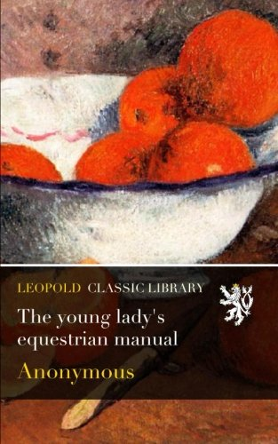 The young lady's equestrian manual por Anonymous .