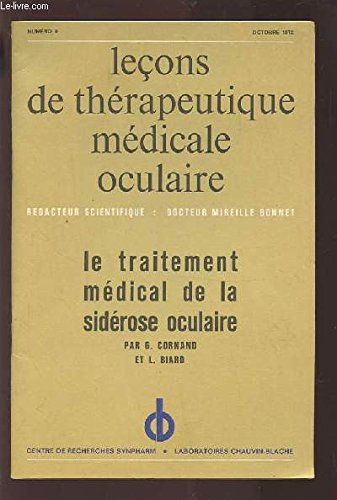 LECONS DE THERAPEUTIQUE MEDICALE OCULAIRE - N°9 OCTOBRE 1972 : LE TRAITEMENT MEDICAL DE LA SIDEROSE OCULAIRE.