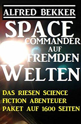(Space Commander auf fremden Welten: Das Riesen Science Fiction Abenteuer Paket auf 1600 Seiten)