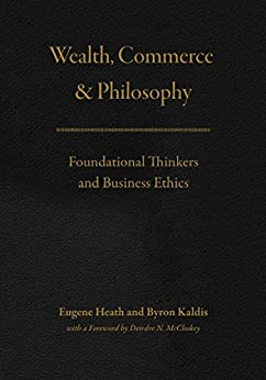 Wealth, Commerce, and Philosophy: Foundational Thinkers and Business Ethics Descargar PDF Ahora
