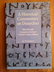 A Historical Commentary on Dinarchus: Rhetoric and Conspiracy in Later Fourth-century Athens by Ian Worthington (1993-01-05)