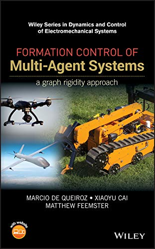 Formation Control of Multi–Agent Systems: A Graph Rigidity Approach (Wiley Series in Dynamics and Control of Electromechanical Systems)