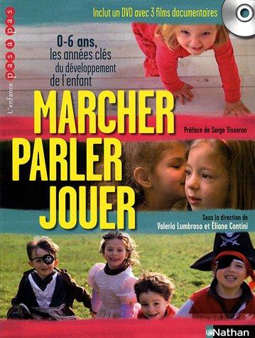 Marcher, parler, jouer : 0-6 ans, Les années clés du développement de l'enfant (1DVD)
