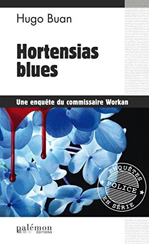 Hortensias blues: Une enquête du commissaire Workan (ENQUETES DU COM)