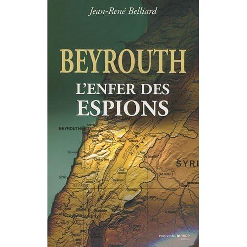 Beyrouth. l'enfer des espions de Belliard. Jean-René (2010) Broché