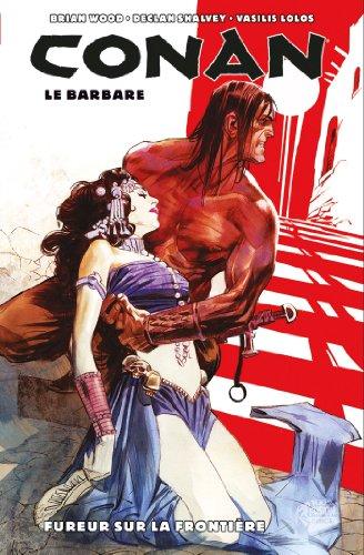 Conan le barbare t02: fureur sur la frontière par Brian Wood, Declan Shalvey